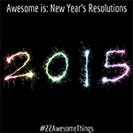 22 Awesome Things #8: New Year's Resolutions