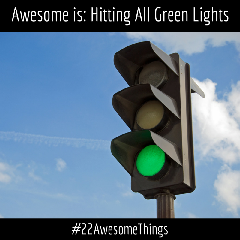 22 Awesome Things - Hitting all Green Lights