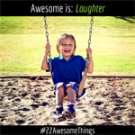 22 Awesome Things #15: Laughing so hard nothing comes out